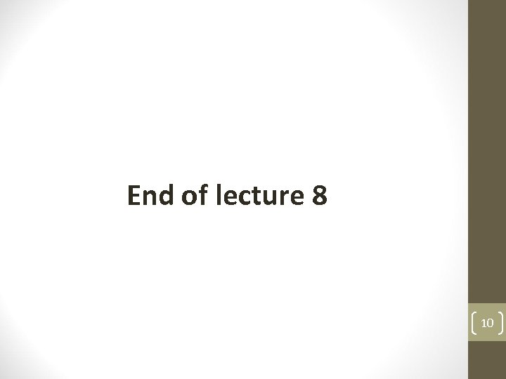 End of lecture 8 10