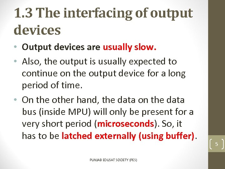 1. 3 The interfacing of output devices • Output devices are usually slow. •