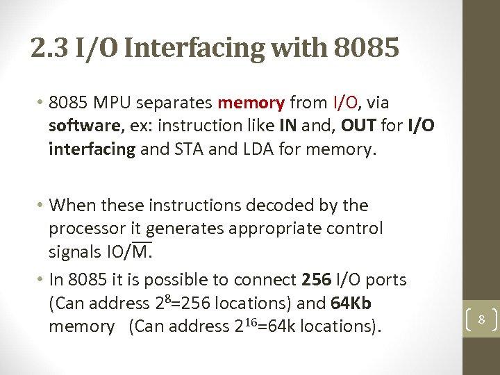 2. 3 I/O Interfacing with 8085 • 8085 MPU separates memory from I/O, via