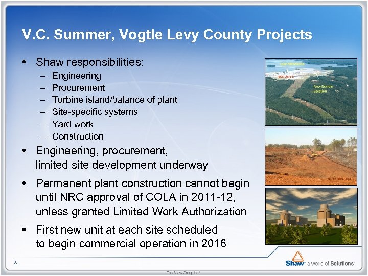 V. C. Summer, Vogtle Levy County Projects • Shaw responsibilities: – – – Engineering