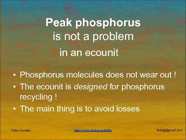 Peak phosphorus is not a problem in an ecounit • Phosphorus molecules does not