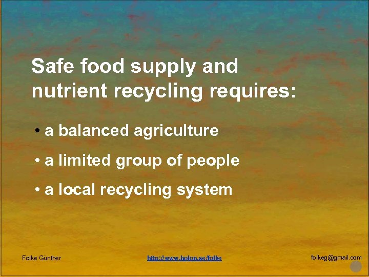Safe food supply and nutrient recycling requires: • a balanced agriculture • a limited