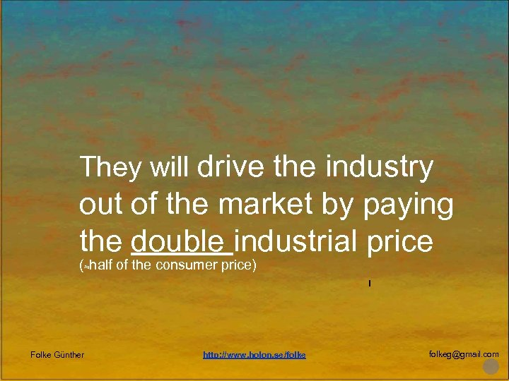 They will drive the industry out of the market by paying the double industrial