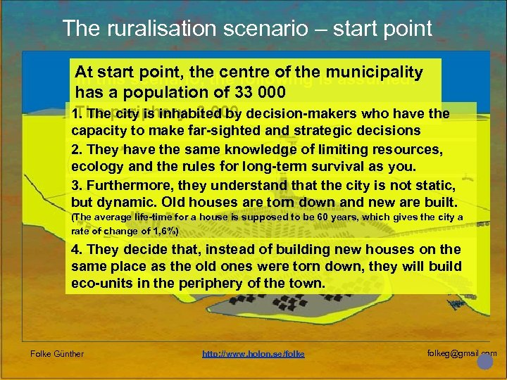 The ruralisation scenario – start point At this scenario, the following is assumed: In
