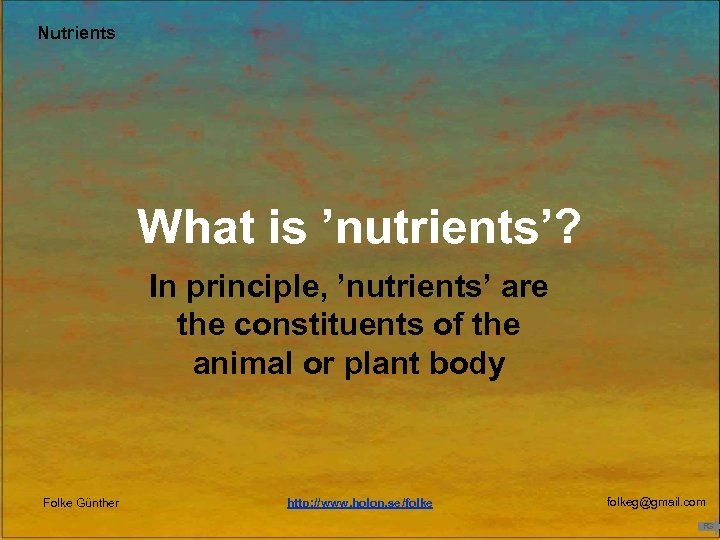 Nutrients What is 'nutrients'? In principle, 'nutrients' are the constituents of the animal or