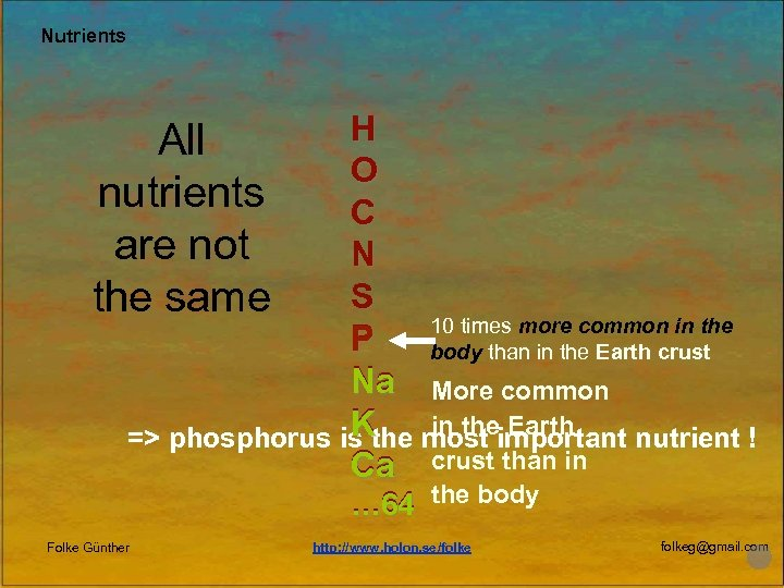 Nutrients H O C N S 10 times more common in the P body