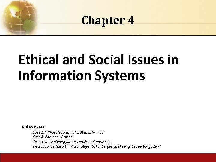 """Chapter 4 Ethical and Social Issues in Information Systems Video cases: Case 1: """"What"""