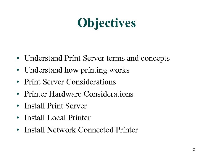 Objectives • • Understand Print Server terms and concepts Understand how printing works Print