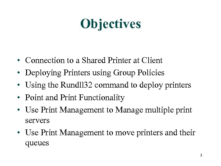 Objectives • • • Connection to a Shared Printer at Client Deploying Printers using