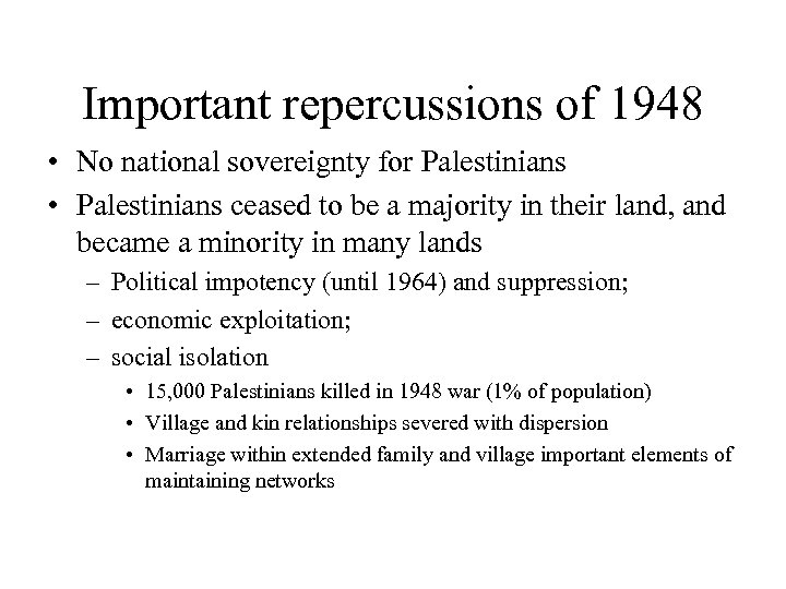 Important repercussions of 1948 • No national sovereignty for Palestinians • Palestinians ceased to