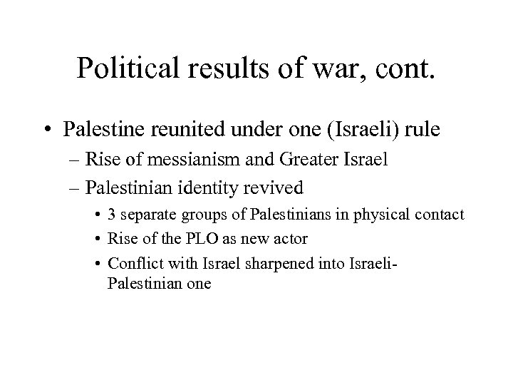 Political results of war, cont. • Palestine reunited under one (Israeli) rule – Rise