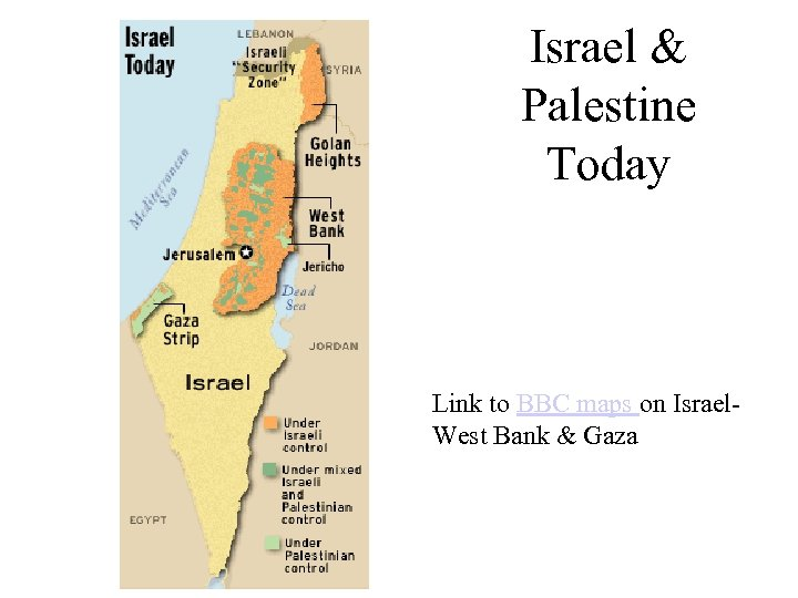 Israel & Palestine Today Link to BBC maps on Israel. West Bank & Gaza