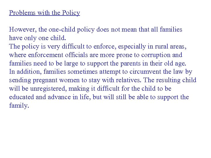 Problems with the Policy However, the one-child policy does not mean that all families