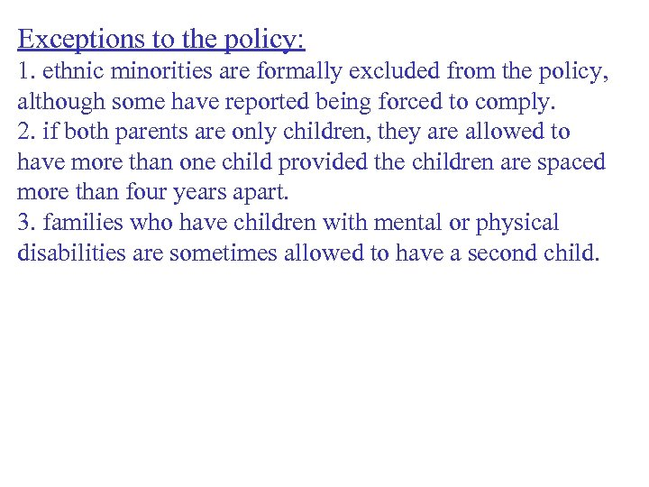 Exceptions to the policy: 1. ethnic minorities are formally excluded from the policy, although