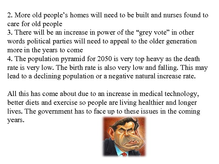 2. More old people's homes will need to be built and nurses found to