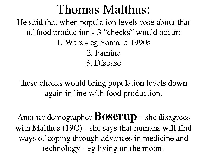 Thomas Malthus: He said that when population levels rose about that of food production