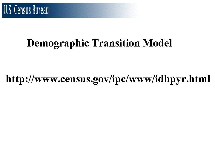 Demographic Transition Model http: //www. census. gov/ipc/www/idbpyr. html