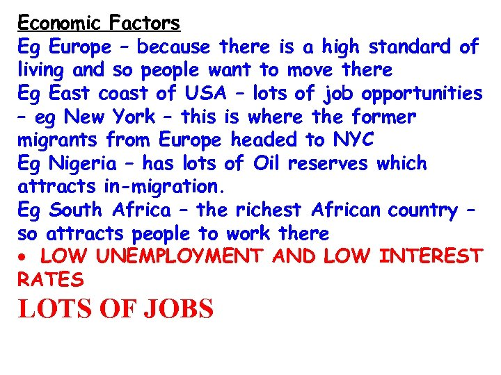 Economic Factors Eg Europe – because there is a high standard of living and