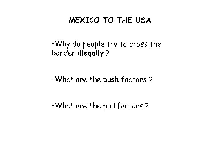 MEXICO TO THE USA • Why do people try to cross the border illegally