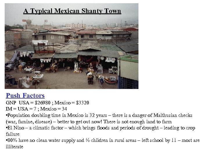 A Typical Mexican Shanty Town Push Factors GNP USA = $26980 ; Mexico =