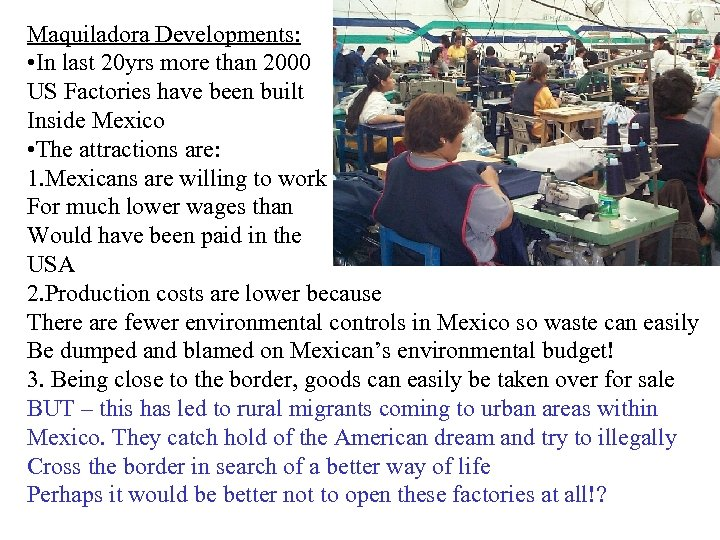 Maquiladora Developments: • In last 20 yrs more than 2000 US Factories have been