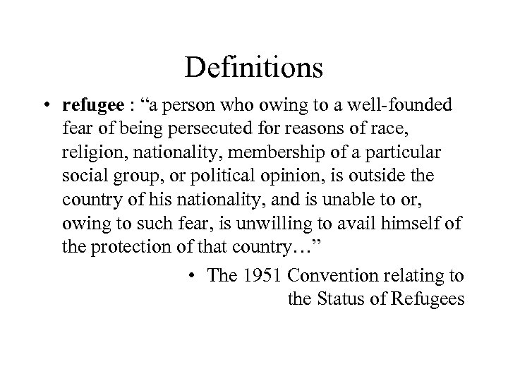 "Definitions • refugee : ""a person who owing to a well-founded fear of being"