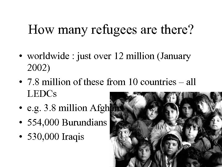How many refugees are there? • worldwide : just over 12 million (January 2002)