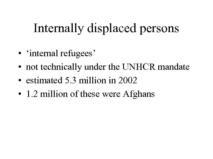 Internally displaced persons • • 'internal refugees' not technically under the UNHCR mandate estimated