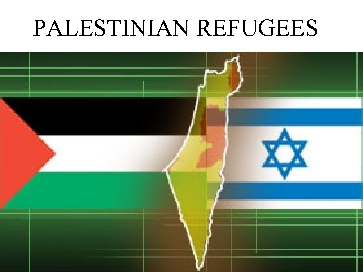 PALESTINIAN REFUGEES History of the Israeli-Palestinian Conflict