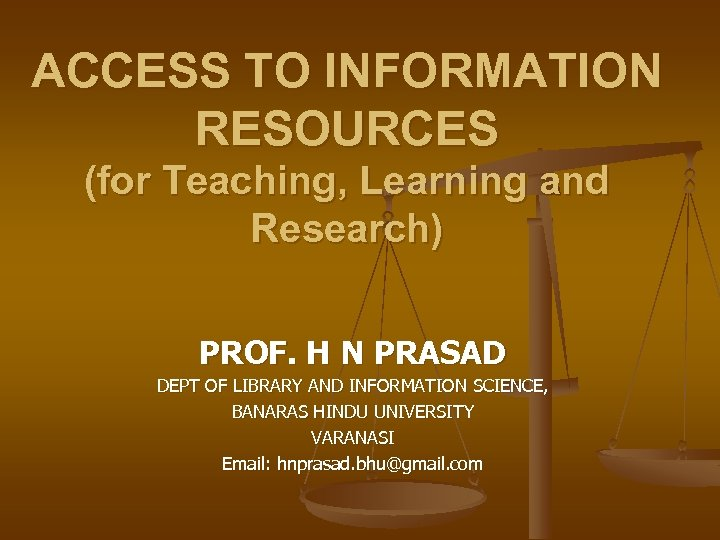 ACCESS TO INFORMATION RESOURCES (for Teaching, Learning and Research) PROF. H N PRASAD DEPT