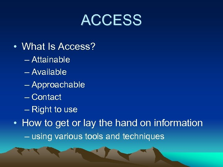 ACCESS • What Is Access? – Attainable – Available – Approachable – Contact –