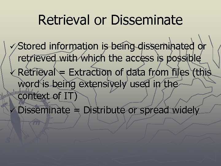 Retrieval or Disseminate ü Stored information is being disseminated or retrieved with which the