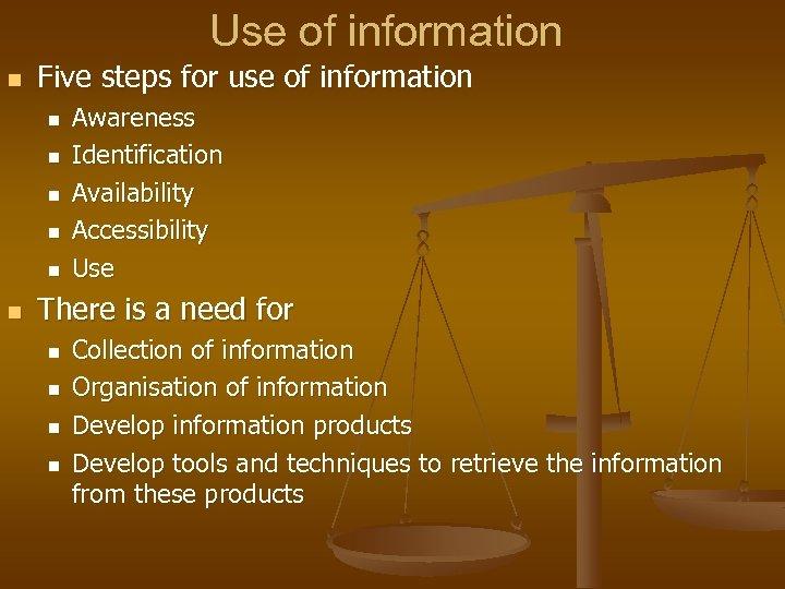 Use of information n Five steps for use of information n n n Awareness