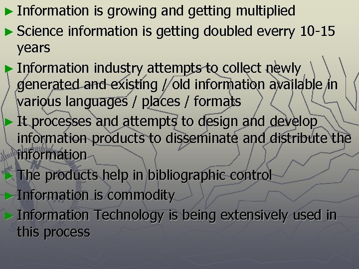 ► Information is growing and getting multiplied ► Science information is getting doubled everry