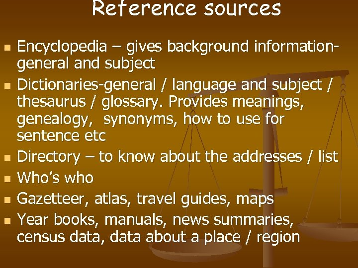 Reference sources n n n Encyclopedia – gives background information- general and subject Dictionaries-general