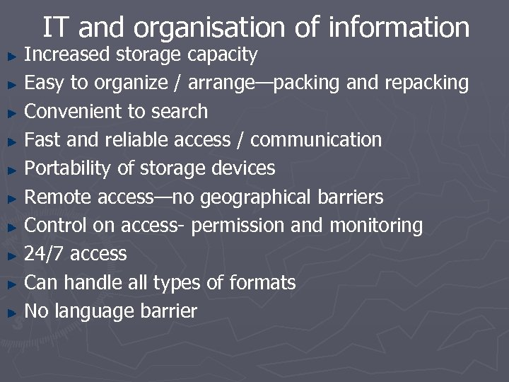 IT and organisation of information Increased storage capacity Easy to organize / arrange—packing and