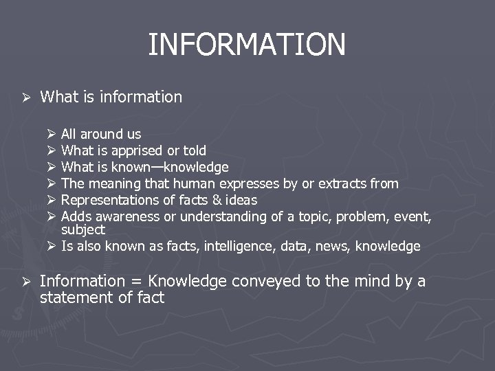 INFORMATION Ø What is information Ø All around us Ø What is apprised or