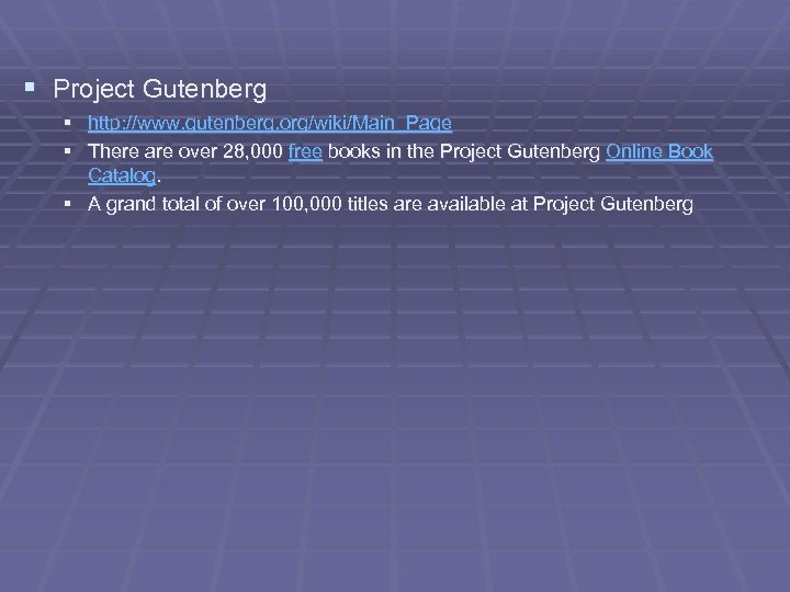 § Project Gutenberg § http: //www. gutenberg. org/wiki/Main_Page § There are over 28, 000