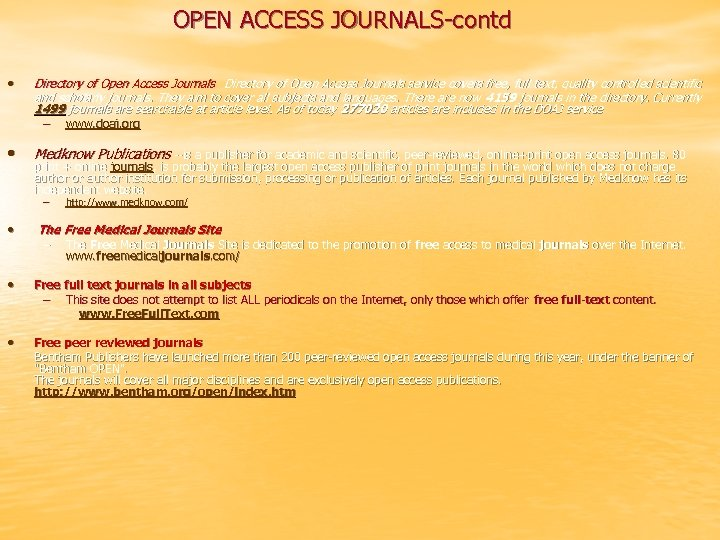 OPEN ACCESS JOURNALS-contd • Directory of Open Access Journals service covers free, full text,