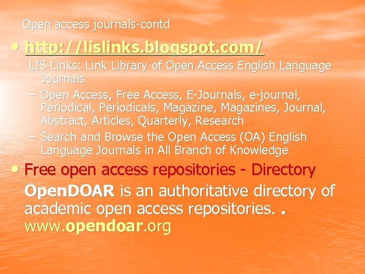 Open access journals-contd • http: //lislinks. blogspot. com/ LIS Links: Link Library of Open