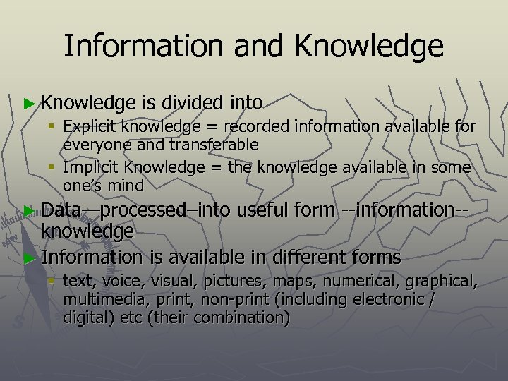 Information and Knowledge ► Knowledge is divided into § Explicit knowledge = recorded information