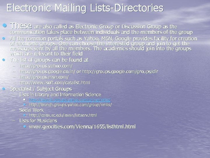 Electronic Mailing Lists-Directories • These are also called as Electronic Group or Discussion Group