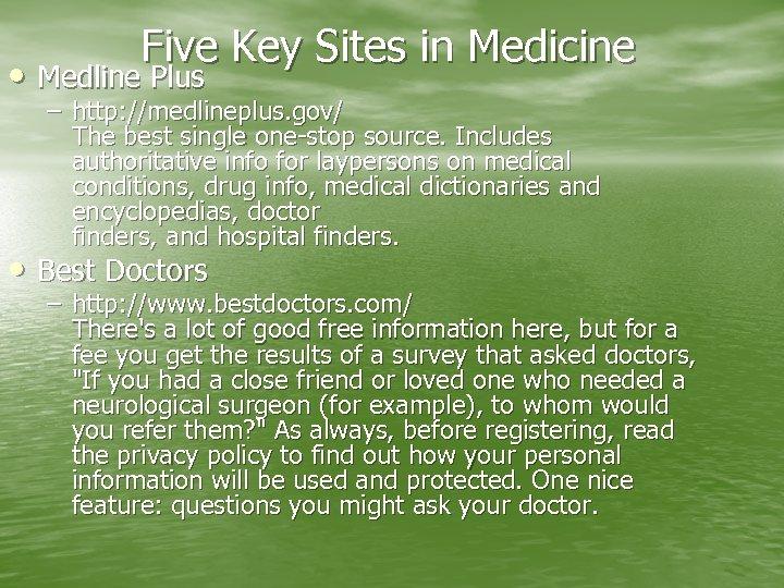 Five Key Sites in Medicine • Medline Plus – http: //medlineplus. gov/ The best