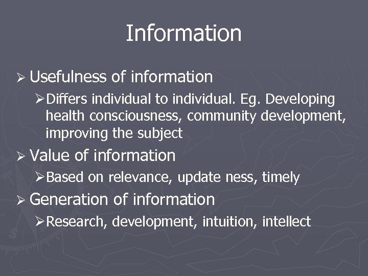 Information Ø Usefulness of information ØDiffers individual to individual. Eg. Developing health consciousness, community
