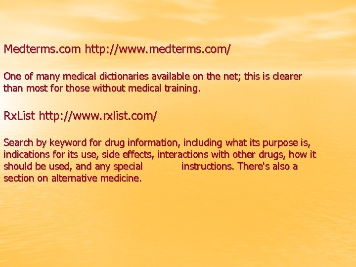 Medterms. com http: //www. medterms. com/ One of many medical dictionaries available on the