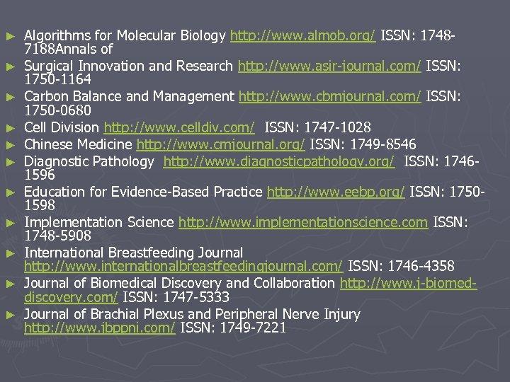 ► ► ► Algorithms for Molecular Biology http: //www. almob. org/ ISSN: 17487188 Annals