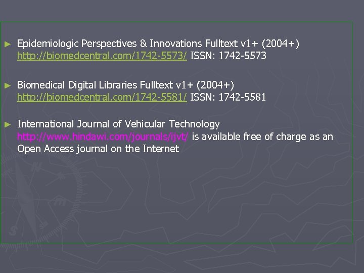 ► Epidemiologic Perspectives & Innovations Fulltext v 1+ (2004+) http: //biomedcentral. com/1742 -5573/ ISSN: