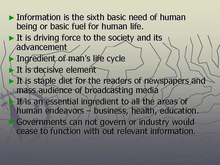 ► Information is the sixth basic need of human being or basic fuel for