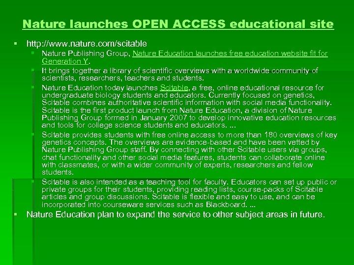 Nature launches OPEN ACCESS educational site § http: //www. nature. com/scitable § Nature Publishing