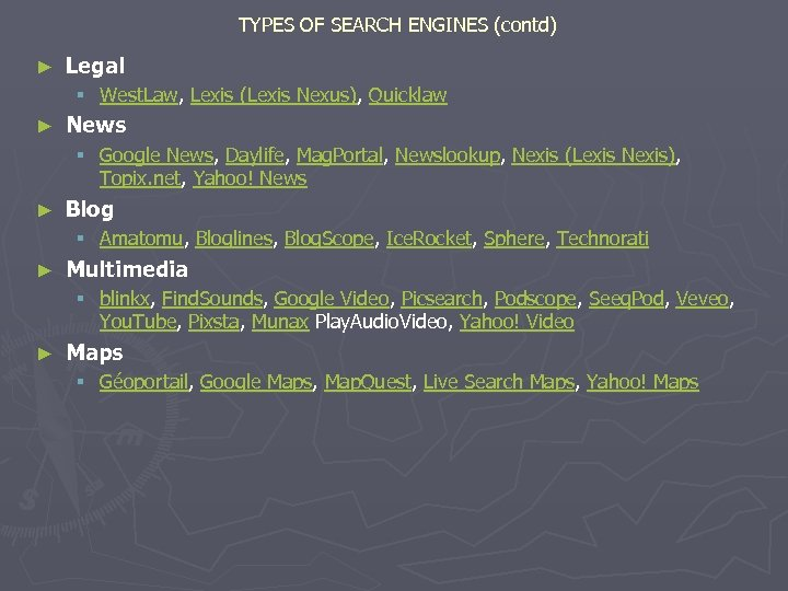 TYPES OF SEARCH ENGINES (contd) ► Legal § West. Law, Lexis (Lexis Nexus), Quicklaw